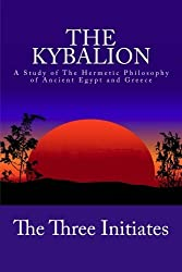 The Kybalion: A Study of The Hermetic Philosophy of Ancient Egypt and Greece by The Three Initiates (2012-11-02)