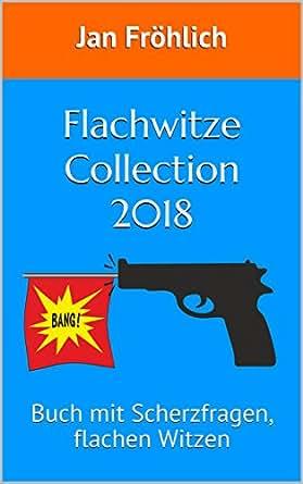 Flachwitze Collection 2018 Das Buch Mit Scherzfragen Flachen