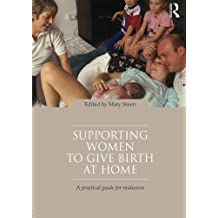Supporting Women to Give Birth at Home: A Practical Guide for Midwives (2012-01-12)
