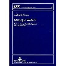 Strategie Wofür?: Texte zu strategischen Überlegungen im 21. Jahrhundert (International Security Studies)