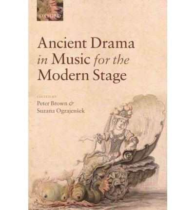 [(Ancient Drama in Music for the Modern Stage)] [Author: Peter Brown] published on (November, 2010)