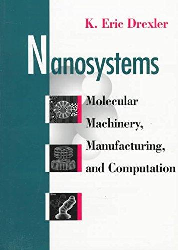 [(Nanosystems : Molecular Machinery, Manufacturing and Computation)] [By (author) K. Eric Drexler] published on (November, 1992)