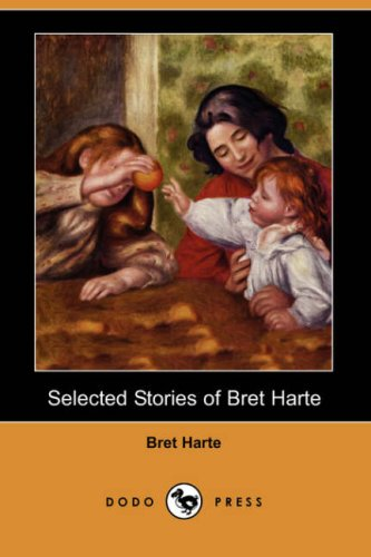Selected Stories Of Bret Harte (Dodo Press) by Bret Harte