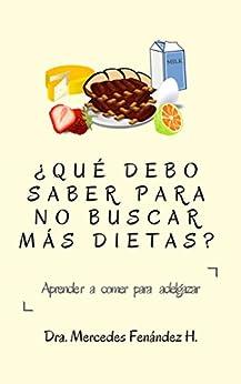 ¿QUÉ DEBO SABER PARA NO BUSCAR MÁS DIETAS?: Aprender a comer para adelgazar. (Spanish Edition)