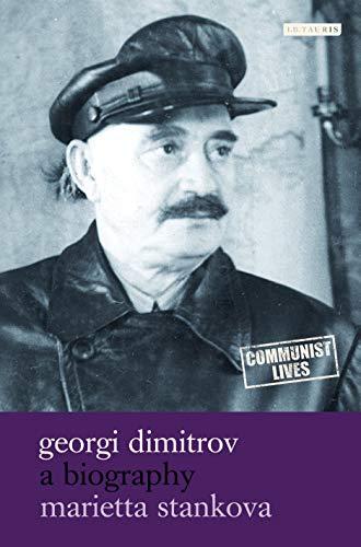 Georgi Dimitrov: A Biography (Communist Lives)