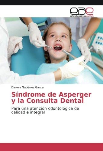 Síndrome de Asperger y la Consulta Dental: Para una atención odontológica de calidad e integral por Daniela Gutiérrez Garcia