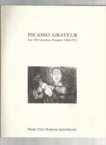 Picasso graveur: Les 156 gravures, Mougins 1968-1972 : [exposition], Musée d'art moderne Saint-Etienne, 1992