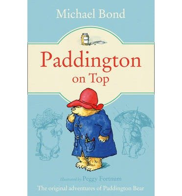 [(Paddington on Top)] [ By (author) Michael Bond, Illustrated by Peggy Fortnum ] [April, 1999]