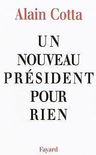Un nouveau président pour rien par Alain Cotta