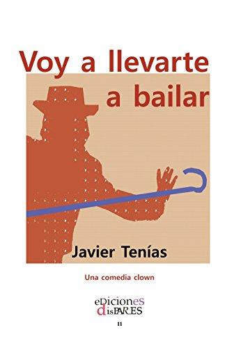 Voy a llevarte a bailar: Una comedia clown (Spanish Edition)
