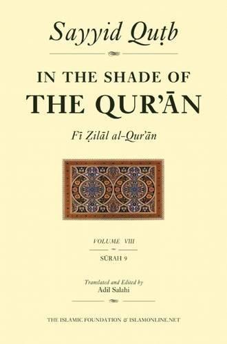 In the Shade of the Qur'an Vol. 8 (Fi Zilal al-Qur'an): Surah 9 Al-Tawbah