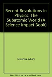 Recent Revolutions in Physics: The Subatomic World (Science Impact Series)