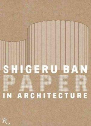 Shigeru Ban: Paper in Architecture: Paper Architecture