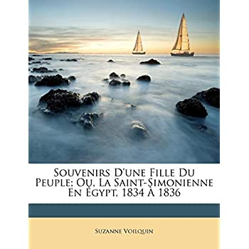 Souvenirs D'Une Fille Du Peuple; Ou, La Saint-Simonienne En Egypt, 1834 a 1836