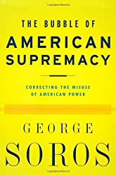 The Bubble of American Supremacy by George Soros (2003-12-02)