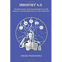 INDUSTRY 4.0: Technologies and Management in the Digital Transformation of the Industry