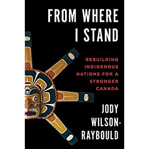 From Where I Stand: Rebuilding Indigenous Nations for a Stronger Canada (English Edition)