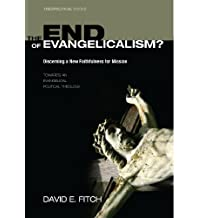 The End of Evangelicalism? Discerning a New Faithfulness for Mission: Towards an Evangelical Political Theology (Theopolitical Visions Book 9) (English Edition)
