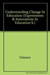 Understanding Change in Education (Experiments & Innovations in Education S.)