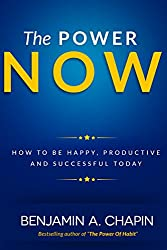 The Power Of Now: How To Be Happy, Productive And Successful Today (English Edition)