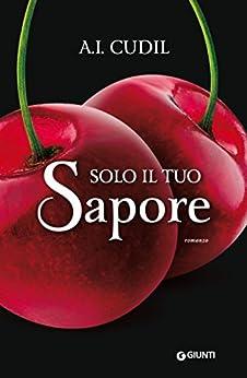 Solo il tuo sapore (Six Senses Vol. 1) di [Cudil, A. I.]