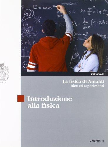 La fisica di Amaldi. Idee ed esperimenti. Introduzione alla fisica. Con espansione online. Per il Liceo scientifico