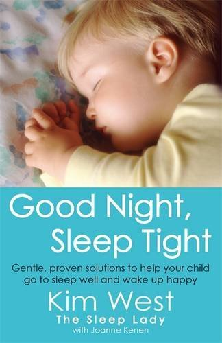 Good Night, Sleep Tight: Gentle, proven solutions to help your child sleep well and wake up happy by Kim West (2010-05-06)