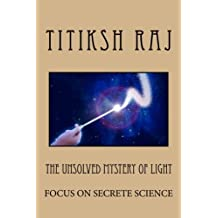 The Unsolved Mystry Of Light: Focus on the secrete science