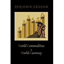 World Commodities & World Currency by Benjamin Graham (2010-10-15)