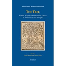 The Tree: Symbol, Allegory, and Mnemonic Device in Medieval Art and Thought (International Medieval Research)