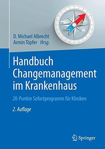 Handbuch Changemanagement im Krankenhaus: 20-Punkte Sofortprogramm für Kliniken (Erfolgskonzepte Praxis- & Krankenhaus-Management)