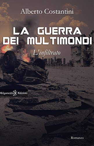 La guerra dei multimondi: l'infiltrato (ANUNNAKI - Narrativa ebook Vol. 9) di [Alberto Costantini]