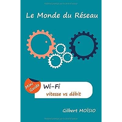 Wi-Fi, la vitesse comparée au débit: Mini Guide