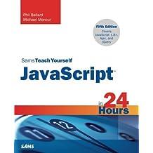 JavaScript in 24 Hours, Sams Teach Yourself (5th Edition) by Phil Ballard (2012-11-19)