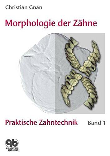 Praktische Zahntechnik Band 1: Morphologie der Zähne