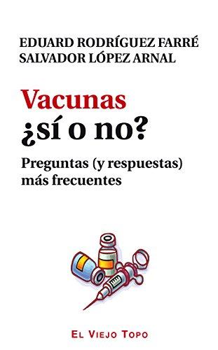 Vacunas ¿Sí o no? Preguntas (y respuestas) más frecuentes por Edurad Rodríguez Farré