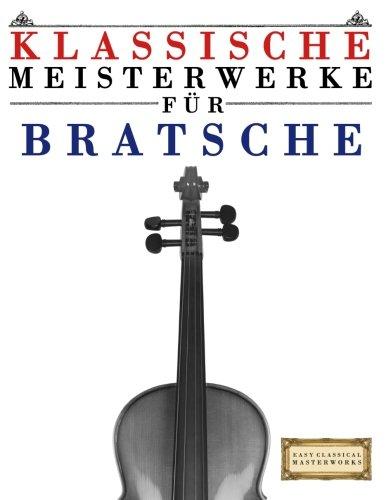 Klassische Meisterwerke für Bratsche: Leichte Stücke von Bach, Beethoven, Brahms, Handel, Haydn, Mozart, Schubert, Tchaikovsky, Vivaldi und Wagner