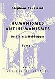 Humanismes, Antihumanismes - De Ficin à Heidegger. Tome I, Humanitas et Rentabilité