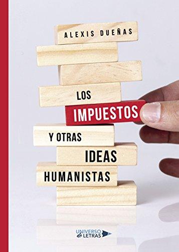 Los impuestos y otras ideas humanistas por Alexis Dueñas