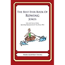 The Best Ever Book of Rower Jokes: Lots and Lots of Jokes Specially Repurposed for You-Know-Who by Mark Geoffrey Young (2012-07-19)