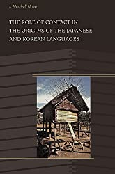 The Role of Contact in the Origins of the Japanese and Korean Languages by J Marshall Unger (2009-01-06)