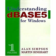 [(Understanding dBASE 5 for Windows * *)] [by: Alan Simpson]