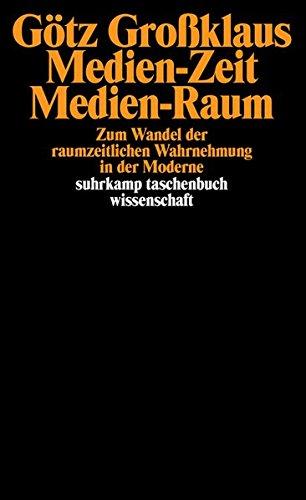 Medien-Zeit, Medien-Raum: Zum Wandel der raumzeitlichen Wahrnehmung in der Moderne (suhrkamp taschenbuch wissenschaft)