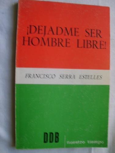 Dejadme ser hombre libre (Nuestro tiempo) por Francisco Serra Estellés