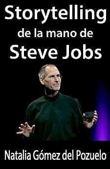 STORYTELLING de la mano de STEVE JOBS (Comunica y convence nº 2) de [Del Pozuelo, Natalia Gómez]