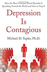 Depression Is Contagious: How the Most Common Mood Disorder Is Spreading Around the World and How to Stop It by Michael Yapko Ph.D. (2009-09-22)