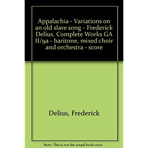 Appalachia - Variations on an old slave song - Frederick Delius. Complete Works GA II/9a - baritone, mixed choir and orchestra -