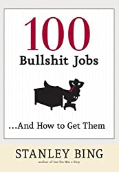 100 Bullshit Jobs...And How to Get Them by Stanley Bing (2006-05-02)