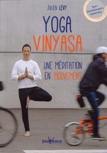 Yoga Vinyasa : Une méditation en mouvement par Julien Levy