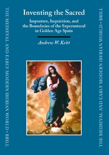Inventing the Sacred: Imposture, Inquisition, and the Boundaries of the Supernatural in Golden Age Spain (Medieval and Early Modern Iberian World) por Andrew Keitt